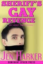 Sheriff's Gay Revenge ebook by Jen Harker