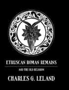 Etruscan Roman Remains ebook by Leland