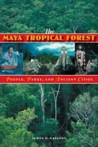 The Maya Tropical Forest ebook by James D. Nations