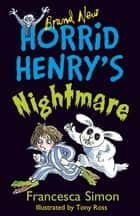 Horrid Henry's Nightmare - Book 22 ebook by Francesca Simon, Tony Ross