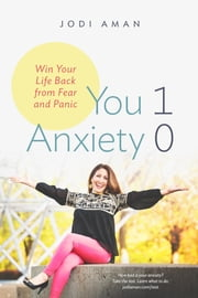 You 1 Anxiety 0 - Win your life back from fear and panic ebook by Jodi Aman