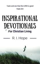 Inspirational Devotionals for Christian Living ebook by R. I. Hope