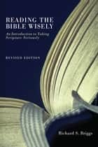 Reading the Bible Wisely - An Introduction to Taking Scripture Seriously. Revised Edition. eBook by Richard S. Briggs