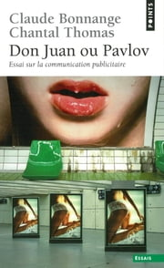 Don Juan ou Pavlov. Essai sur la communication publicitaire - Essai sur la communication publicitaire ebook by Claude Bonnange,Chantal Thomas
