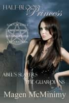 Half-Blood Princess: Abel's Slayers & The Guardians - Half-Blood Princess, #2 ebook by Magen McMinimy