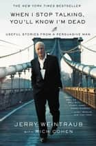 When I Stop Talking, You'll Know I'm Dead ebook by Jerry Weintraub,Rich Cohen