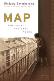Map - Collected and Last Poems ebook by Wislawa Szymborska,Clare Cavanagh,Stanislaw Baranczak