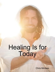Healing Is for Today ebook by Chris Mirrlees