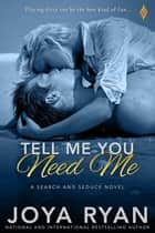 Tell Me You Need Me ebook by Joya Ryan