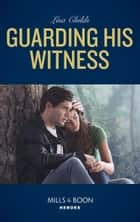 Guarding His Witness (Mills & Boon Heroes) (Bachelor Bodyguards, Book 9) eBook by Lisa Childs