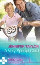 A Very Special Child (Mills & Boon Medical) (Dalverston Hospital, Book 3) ebook by Jennifer Taylor