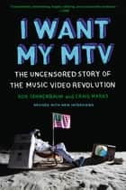 I Want My MTV - The Uncensored Story of the Music Video Revolution eBook by Rob Tannenbaum, Craig Marks
