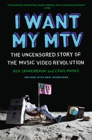 I Want My MTV - The Uncensored Story of the Music Video Revolution ebook by Rob Tannenbaum,Craig Marks