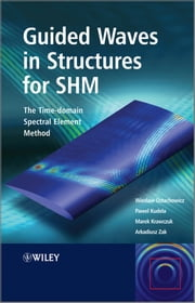 Guided Waves in Structures for SHM - The Time - domain Spectral Element Method ebook by Wieslaw Ostachowicz,Pawel Kudela,Marek Krawczuk,Arkadiusz Zak