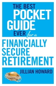 The Best Pocket Guide Ever for a Financially Secure Retirement ebook by Jillian Howard