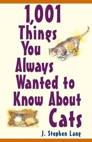 1,001 Things You Always Wanted To Know About Cats ebook by J. Stephen Lang