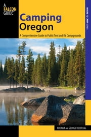 Camping Oregon - A Comprehensive Guide to Public Tent and RV Campgrounds ebook by Rhonda And George Ostertag