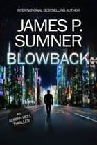 Blowback: A Thriller (Adrian Hell #8) ebook by James P. Sumner