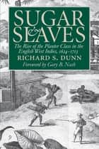 Sugar and Slaves - The Rise of the Planter Class in the English West Indies, 1624-1713 ebook by Richard S. Dunn