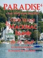 Paradise 4: A Love Story from Cross Village to Mackinac Island ebook by G. G. Galt