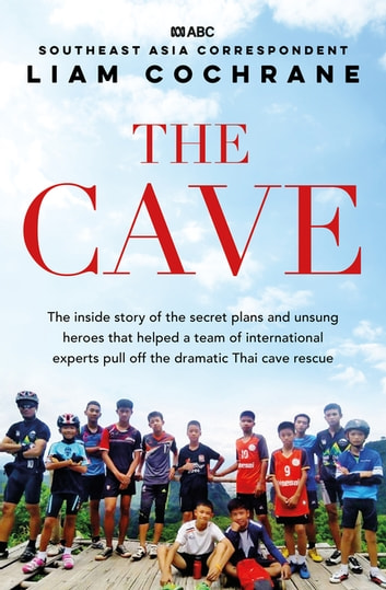 The Cave - The Inside Story of the Amazing Thai Cave Rescue ekitaplar by Liam Cochrane