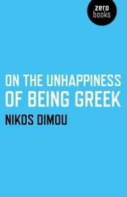 On the Unhappiness of Being Greek ebook by Nikos Dimou