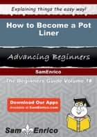 How to Become a Pot Liner ebook by Chara Esparza