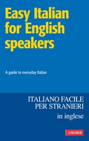 Easy Italian for English speakers / Italiano facile in inglese - A guide to everyday Italian ebook by Pauline  Bell