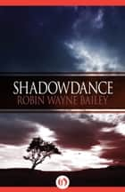 Shadowdance ebook by Robin W Bailey