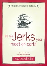 The Five Jerks You Meet on Earth - An Unauthorized Parody ebook by Ray Zardetto