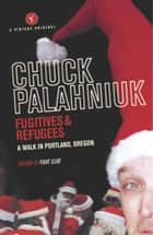 Fugitives And Refugees - A Walk Through Portland, Oregon ebook by Chuck Palahniuk