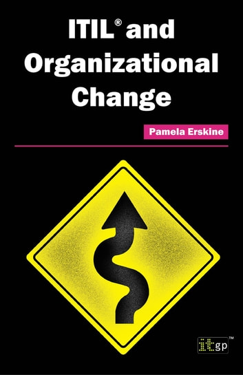 ITIL and Organizational Change ebook by Pamela Erskine, ITIL Expert, Six Sigma certified