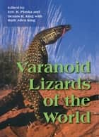 Varanoid Lizards of the World ebook by Erick Pianka, Dennis King