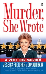 Murder, She Wrote: A Vote for Murder ebook by Jessica Fletcher,Donald Bain
