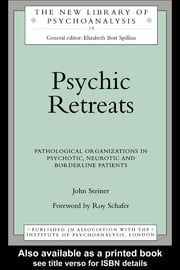 Psychic Retreats - Pathological Organizations in Psychotic, Neurotic and Borderline Patients ebook by John Steiner