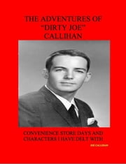 "The Adventures of ""Dirty Joe"" Callihan ebook by Joe Callihan"