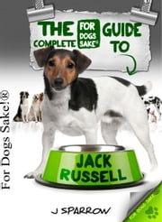 The Complete Guide To Jack Russell Terrier ekitaplar by J Sparrow