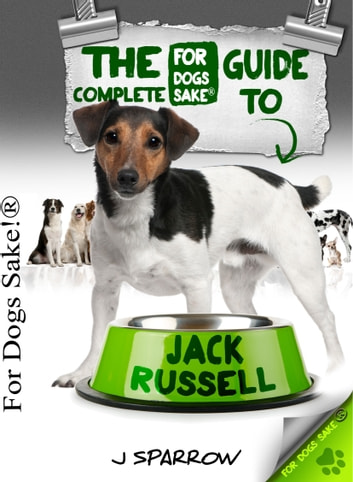 The Complete Guide To Jack Russell Terrier ebook by J Sparrow