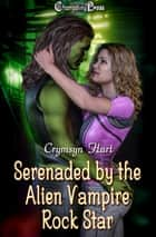 Serenaded by the Alien Vampire Rock Star ebook by Crymsyn Hart