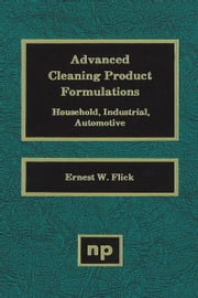 Advanced Cleaning Product Formulations, Vol. 1 ebook by Flick, Ernest W.