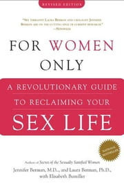 For Women Only - A Revolutionary Guide to Reclaiming Your Sex Life ebook by Elisabeth Bumiller, Dr. Jennifer Berman, Dr. Laura Berman