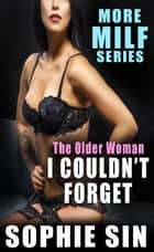 The Older Woman I Couldn't Forget (More MILF Series) ebook by Sophie Sin