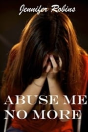 Abuse Me No More ebook by Jennifer Robins