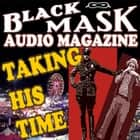 Taking His Time - Black Mask Audio Magazine audiobook by