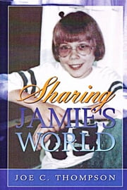 Sharing Jamie's World: The Life and Love of a Child with Cystic Fibrosis ebook by Joe C. Thompson