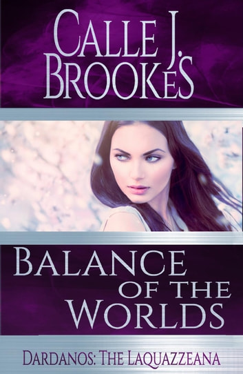 Balance of the Worlds - Dardanos: The Laquazzeana, #5 ebook by Calle J. Brookes