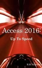 Access 2016: Up To Speed ebook by R.M. Hyttinen