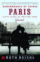 Remembrance of Things Paris ebook by Gourmet Magazine Editors,Ruth Reichl