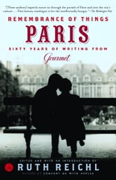 Remembrance of Things Paris - Sixty Years of Writing from Gourmet ebook by Gourmet Magazine Editors