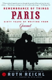 Remembrance of Things Paris - Sixty Years of Writing from Gourmet ebook by Gourmet Magazine Editors,Ruth Reichl